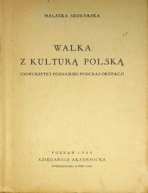 SZOŁDRSKA Halszka - Walka z kulturą Polską. Uniwersytet Poznański podczas okupacji.