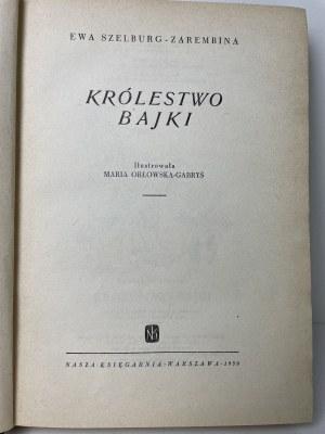 Szelburg-Zarembina Ewa KRÓLESTWO BAJKI Ilustracje Orłowska-Gabryś Wyd.1