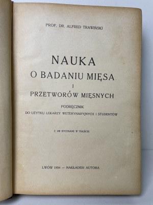 Trawiński Alfred NAUKA O BADANIU MIĘSA I PRZETWORÓW MIĘSNYCH. Podręcznik do użytku lekarzy weterynaryjnych i studentów. Ryciny w tekście