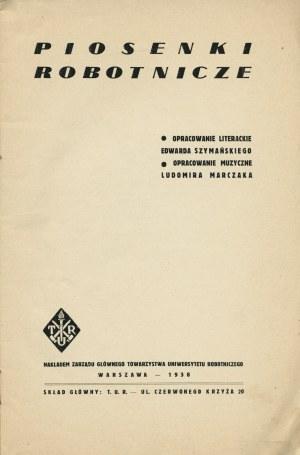 SZYMAŃSKI Edward (1907-1943): Piosenki robotnicze. Oprac. literackie E. Szymańskiego. Oprac...