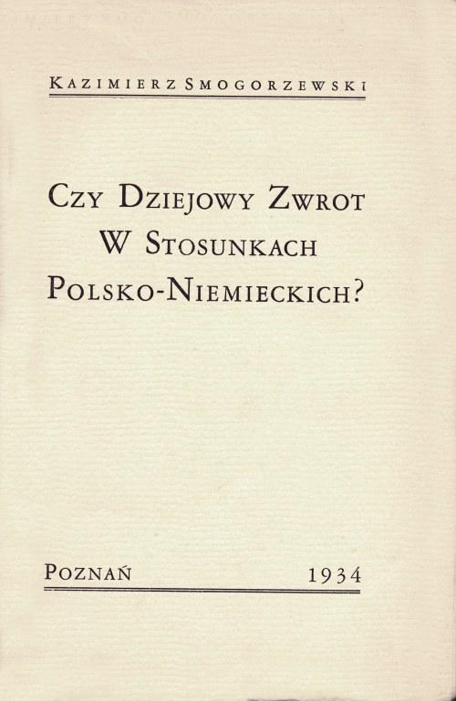 SMOGORZEWSKI Kazimierz (1896-1992): Czy dziejowy zwrot w stosunkach polsko-niemieckich? Poznań: [b.w.], 1934...