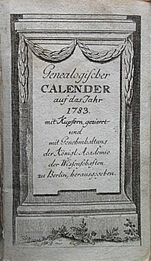 GENEALOGISHER CALENDER auf das Jahr 1783. Mit Kupfern, geziert und mit Genehmhaltung der Königl...
