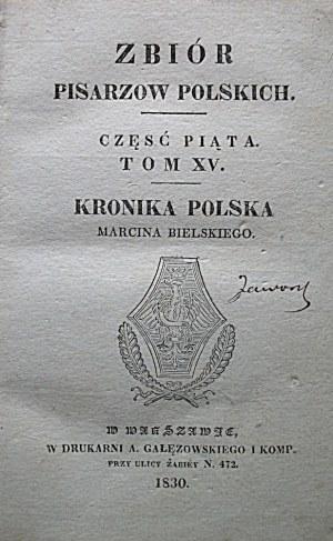 ZBIÓR PISARZÓW POLSKICH. Część piąta. Tom XV. Kronika Polska Marcina Bielskiego. W-wa 1830 W Drukarni A...
