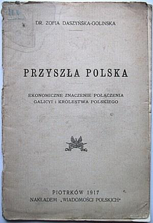 DASZYŃSKA - GOLINSKA ZOFIA. Przyszła Polska. Ekonomiczne znaczenie połączenia Galicyi i Królestwa Polskiego...
