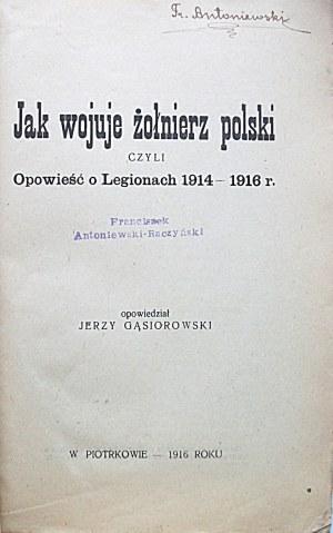 GĄSIOROWSKI JERZY. Jak wojuje Żołnierz Polski czyli opowieść o Legionach 1914 - 1916 r. Opowiedział [...]...