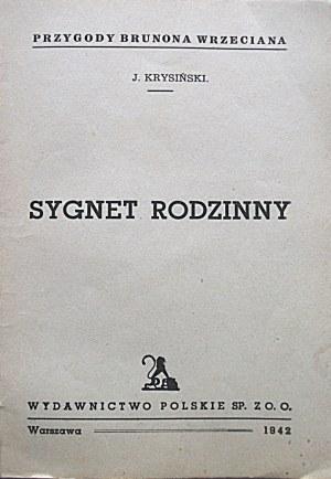 KRYSIŃSKI JÓZEF. Przygody Brunona Wrzeciana. Sygnet rodzinny. W-wa 1942. Wydawnictwo Polskie Sp. Z.O.O. Druk...
