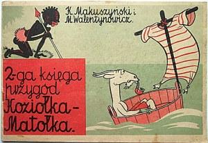 MAKUSZYNSKI KORNEL i WALENTYNOWICZ MARIAN. Druga księga przygód Koziołka Matołka. Kraków 1958...