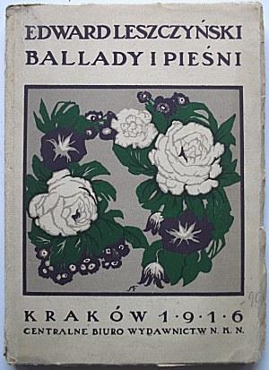LESZCZYŃSKI EDWARD. Ballady i pieśni. Kraków 1916. Nakładem Centralnego Biura Wydawnictw N. K. N. w Krakowie...