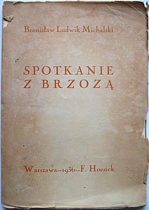 MICHALSKI BRONISŁAW LUDWIK. Spotkanie z brzozą. W-wa 1936. Wyd. F. Hoesick. Druk. Józef Zielony...