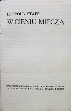 STAFF LEOPOLD. W cieniu miecza. Lwów 1911. Nakł. Księgarni Polskiej B. Połonieckiego. Druk. Narodowa, Kraków...