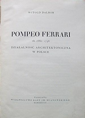 DALBOR WITOLD. Pompeo Ferrari ok. 1660 - 1736. Działalność architektoniczna w Polsce. W-wa 1938. Wyd....
