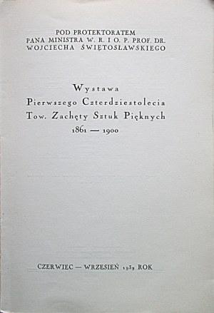 [KATALOG]. Wystawa Pierwsze Czterdziestolecie Tow. Zachęty Sztuk Pięknych 1861 - 1900. W-wa...