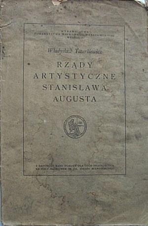 TATARKIEWICZ WŁADYSŁAW. Rządy artystyczne Stanisława Augusta. W-wa 1919...