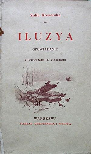 KOWERSKA ZOFIA. Iluzya. Opowiadanie. Z ilustracyami Emila Lindemana. W-wa 1896. Nakł. GiW. Druk W. L. Anczyca...