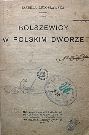 LUTOSŁAWSKA IZABELA. Bolszewicy w polskim dworze. W-wa 1921. Nakładem Księgarni i składu nut Perzyński...