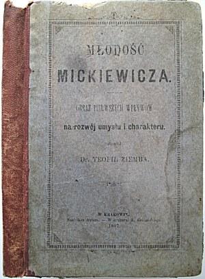 ZIEMBA TEOFIL. Młodość Mickiewicza. Obraz pierwszych wpływów na rozwój umysłu i charakteru. Skreślił Dr. [.....