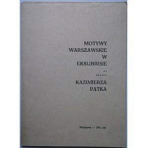 MOTYWY WARSZAWSKIE W EKSLIBRISIE ze zbioru Kazimierza Pątka. W-wa 1981...