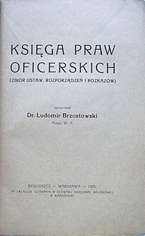 BRZOSTOWSKI LUDOMIR. Księga Praw Oficerskich. (Zbiór ustaw, rozporządzeń i rozkazów). Opracował Dr. [.....