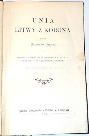 SMOLKA - UNIA LITWY Z KORONĄ wyd. 1903