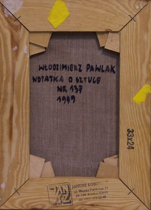 Włodzimierz Pawlak, Notatka o sztuce, 1999