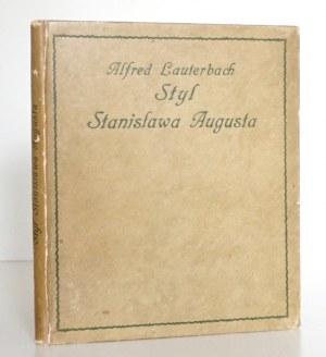 Lauterbach A., STYL STANISŁAWA AUGUSTA, wyd. 1918 [ładny egz.] [ilustracje]
