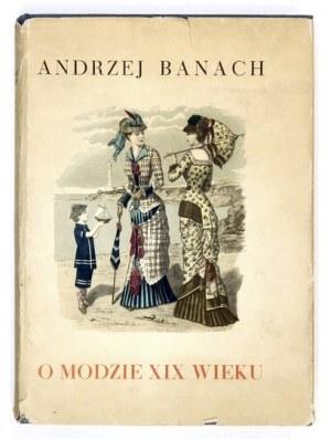 BANACH Andrzej - O modzie XIX wieku.