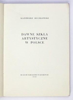 BUCZKOWSKI Kazimierz - Dawne szkła artystyczne w Polsce. Kraków 1958. Muzeum Narodowe. 8, s. 198, [1]....