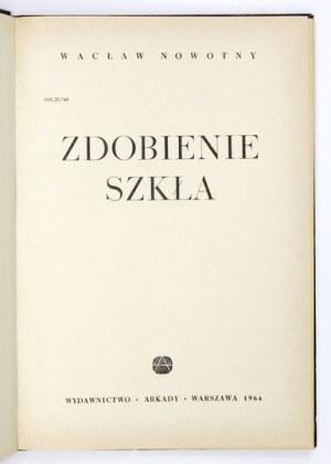 NOWOTNY Wacław - Zdobienie szkła. Warszawa 1964. Wydawnictwo Arkady. 8, s. 150, tabl. 8....