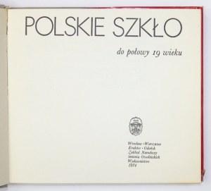 POLSKIE szkło do połowy 19 wieku. Wrocław [i in.] 1974. Zakład Narodowy im. Ossolińskich. 16d, s. 176, [4],...