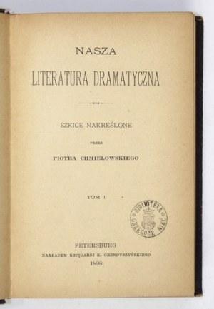 CHMIELOWSKI Piotr - Nasza literatura dramatyczna. Szkice nakreślone przez ... T. 1-2. Petersburg 1898. Księg....