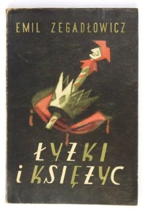 ZEGADŁOWICZ Emil - Łyżki i księżyc. Groteska straganowa w trzech aktach. Poznań 1957. Wyd. Poznańskie. 8, s. 174, [1]...