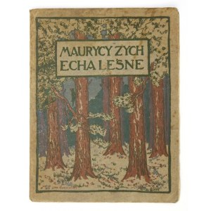 [ŻEROMSKI Stefan]. Maurycy Zych [pseud.] - Echa leśne. Kraków 1905. Towarzystwo Uniwersytetów Ludowych. 16d, s....