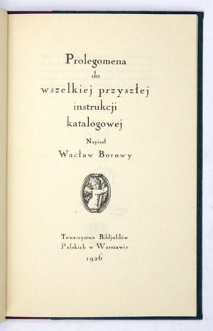BOROWY Wacław - Prolegomena do wszelkiej przyszłej instrukcji katalogowej. Warszawa 1926. Tow. Bibljofilów Polskich....
