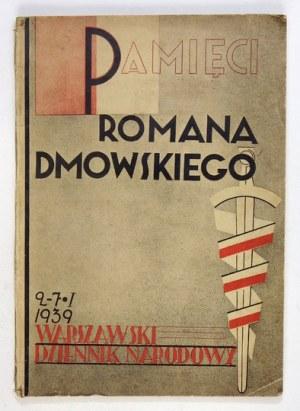 [DMOWSKI Roman]. Pamięci Romana Dmowskiego. 9 VIII 1864-2 I 1939. Warszawa 1939. Warsz. Dziennik Narod. 4, s. 142, [2]. ...