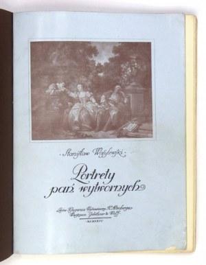 WASYLEWSKI Stanisław - Portrety pań wytwornych. Czasy stanisławowskie. Lwów 1924. Księg. Wyd. H. Altenberga. 4, s. [4], ...