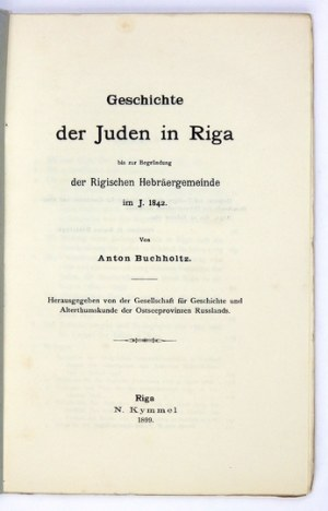 BUCHHOLTZ Anton - Geschichte der Juden in Riga bis zur Begründung der Rigischen Hebräergemeinde im J. 1842....