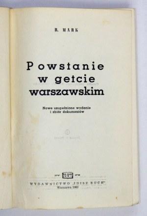 MARK B[ernard] - Powstanie w getcie warszawskim. Nowe uzupełnione wydanie i zbiór dokumentów. Warszawa 1963....