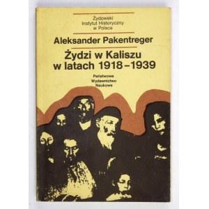 PAKENTREGER Aleksander - Żydzi w Kaliszu w latach 1918-1939. Problemy polityczne i społeczne. Warszawa 1988....