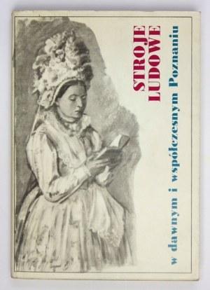 GRODECKA Zofia - Stroje ludowe w dawnym i współczesnym Poznaniu. Poznań 1986. Muzeum Narodowe w Poznaniu. 8, s. 145, [3]...