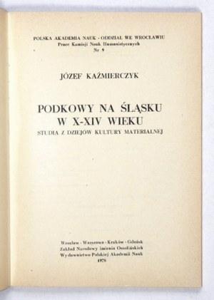 KAŹMIERCZYK Józef - Podkowy na Śląsku w X-XIV wieku. Studia z dziejów kultury materialnej....