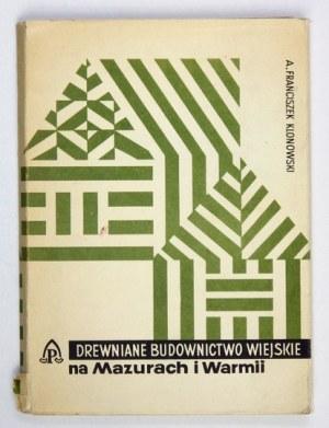 KLONOWSKI Franciszek - Drewniane budownictwo ludowe na Mazurach i Warmii. Olsztyn 1965.