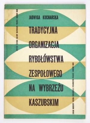 KUCHARSKA Jadwiga - Tradycyjna organizacja rybołówstwa zespołowego na Wybrzeżu Kaszubskim. Wrocław-Warszawa-...
