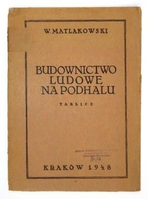 MATLAKOWSKI Władysław - Budownictwo ludowe na Podhalu. Tablice. Kraków 1948. Nakładem Wydziału Wydawniczego Stowarzyszen...