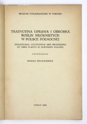 PIECIUKIEWICZ Marian - Tradycyjna uprawa i obróbka roślin włóknistych w Polsce północnej. [...] Przewodnik....