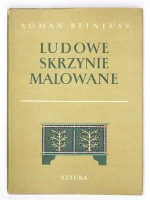REINFUSS Roman - Ludowe skrzynie malowane. Warszawa 1954. Wyd.