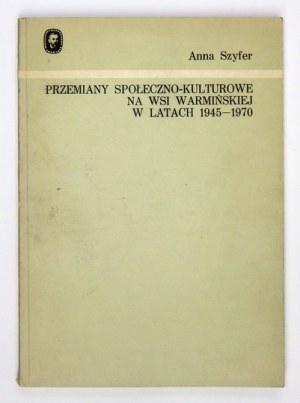 SZYFER Anna - Przemiany społeczno-kulturowe na wsi warmińskiej w latach 1945-1970. Olsztyn 1971. Pojezierze. 8, s....