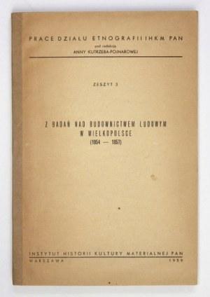 Z BADAŃ nad budownictwem ludowym w Wielkopolsce (1954-1957). Warszawa 1959. Instytut Historii Kultury Materialnej PAN. 4...