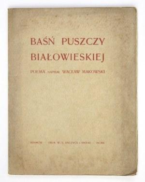 MAKOWSKI Wacław - Baśń puszczy białowieskiej. Poema. Kraków 1902.Nakładem autora. Druk W. L. Anczyca i Sp. 8, s....