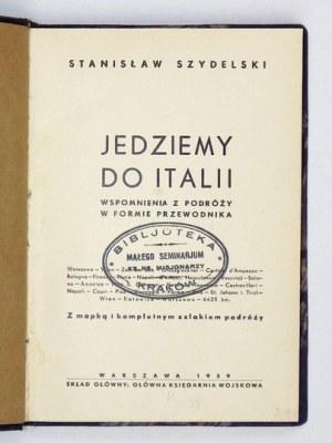 SZYDELSKI Stanisław - Jedziemy do Italii. Wspomnienia z podróży w formie przewodnika. Z mapką i kompletnym szlakiem podr...
