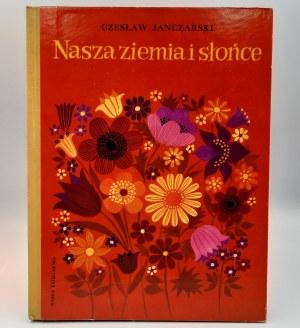 Janczarski Czesław - Nasza ziemia i słońce - Warszawa 1980